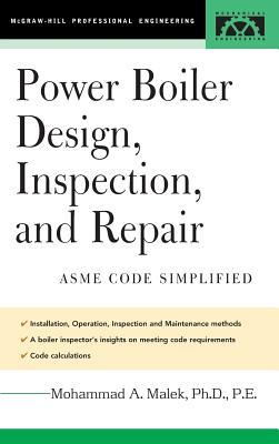 Power Boiler Design, Inspection, and Repair - Malek, Mohammad A, PH.D., P.E.