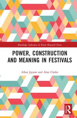 Power, Construction and Meaning in Festivals - Jepson, Allan, and Clarke, Alan