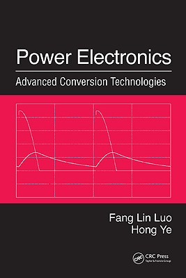 Power Electronics: Advanced Conversion Technologies - Luo, Fang Lin