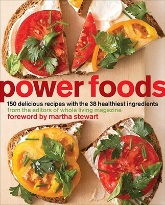 Power Foods: 150 Delicious Recipes with the 38 Healthiest Ingredients - The Editors of Whole Living Magazine (Editor)