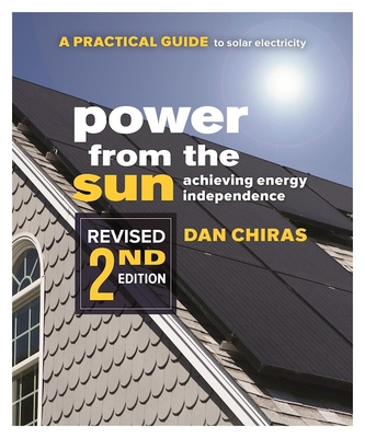 Power from the Sun: A Practical Guide to Solar Electricity-Revised 2nd Edition - Chiras, Dan