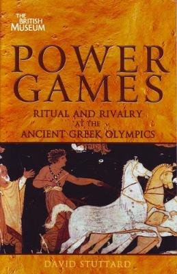 Power Games: Ritual and Rivalry at the Ancient Greek Olympics - Stuttard, David