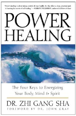 Power Healing: Four Keys to Energizing Your Body, Mind and Spirit - Sha, Zhi Gang, Dr.