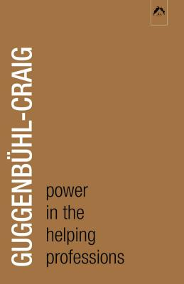 Power in the Helping Profession - Guggenbuhl-Craig, Adolf