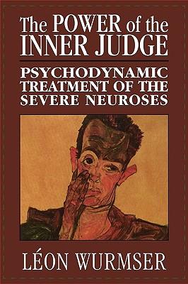Power of the Inner Judge: Psychodynamic Treatment of the Severe Neuroses - Wurmser, Leon, Professor