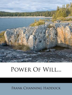 Power of Will... - Haddock, Frank Channing