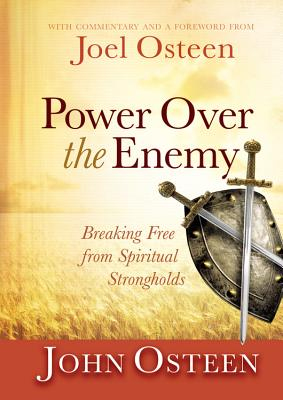 Power Over the Enemy: Breaking Free from Spiritual Strongholds - Osteen, John, and Osteen, Joel (Commentaries by)