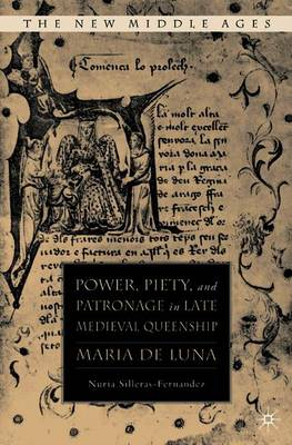 Power, Piety, and Patronage in Late Medieval Queenship: Maria de Luna - Silleras-Fernandez, N