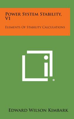 Power System Stability, V1: Elements of Stability Calculations - Kimbark, Edward Wilson