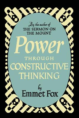 Power Through Constructive Thinking - Fox, Emmet