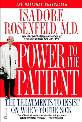 Power to the Patient: The Treatments to Insist on When You're Sick - Rosenfeld, Isadore, Dr., M.D.