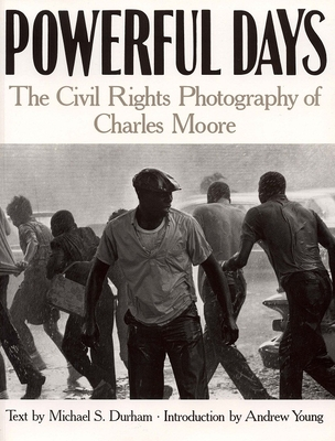 Powerful Days: Civil Rights Photography of Charles Moore - Moore, Charles, and Young, Andrew (Introduction by), and Durham, Michael