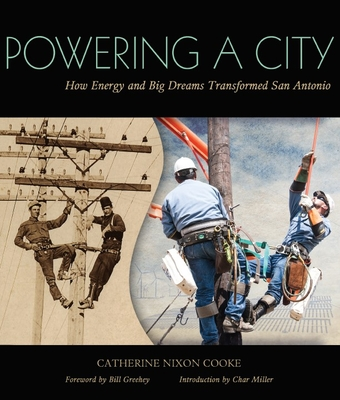 Powering a City: How Energy and Big Dreams Transformed San Antonio - Cooke, Catherine Nixon, and Greehey, Bill (Foreword by), and Miller, Char (Introduction by)