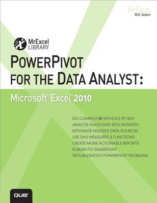 PowerPivot for the Data Analyst: Microsoft Excel 2010 - Jelen, Bill