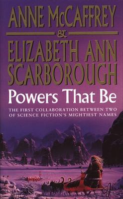 Powers That Be - McCaffrey, Anne, and Scarborough, Elizabeth Ann