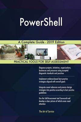 PowerShell A Complete Guide - 2019 Edition - Blokdyk, Gerardus