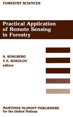 Practical Application of Remote Sensing in Forestry - Sohlberg, Sune (Editor), and Sokolov, Viatcheslav E (Editor)