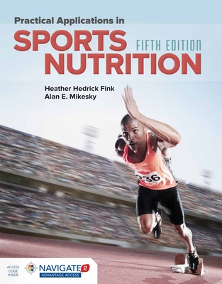 Practical Applications in Sports Nutrition - Fink, Heather Hedrick, and Mikesky, Alan E