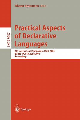 Practical Aspects of Declarative Languages: 6th International Symposium, Padl 2004, Dallas, TX, USA, June 18-19, 2004, Proceedings - Jayaraman, Bharat (Editor)