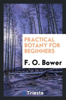 Practical Botany for Beginners - Bower, F O