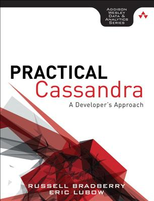 Practical Cassandra: A Developer's Approach - Bradberry, Russell, and Lubow, Eric
