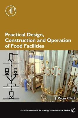 Practical Design, Construction and Operation of Food Facilities - Clark, J Peter
