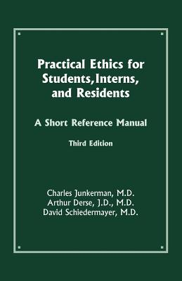 Practical Ethics for Students, Interns, and Residents: A Short Reference Manual - Junkerman, Charles, M.D