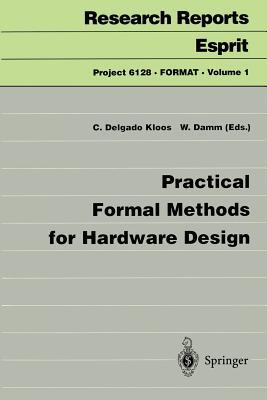 Practical Formal Methods for Hardware Design - Delgado Kloos, Carlos (Editor), and Damm, Werner (Editor)
