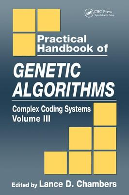 Practical Handbook of Genetic Algorithms: Complex Coding Systems, Volume III - Chambers, Lance D (Editor)