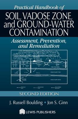 Practical Handbook of Soil, Vadose Zone, and Ground-Water Contamination: Assessment, Prevention, and Remediation, Second Edition - Boulding, J Russell