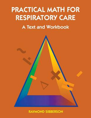 Practical Math for Respiratory Care: A Text and Workbook - Sibberson, Raymond