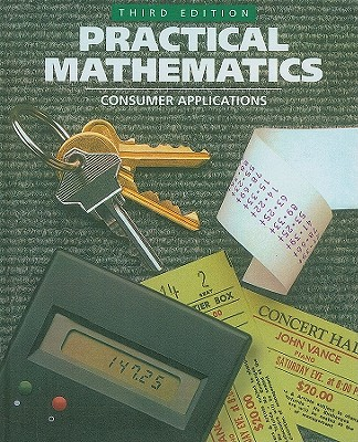 Practical Mathematics: Consumer Applications - Fredrick, Marguerite M, and Postman, Robert, Dr., and Leinwand, Steven J