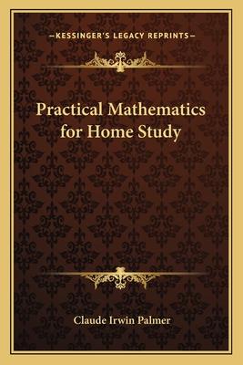 Practical Mathematics for Home Study - Palmer, Claude Irwin