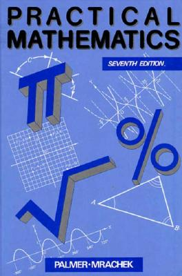 Practical Mathematics - Palmer, Claude Irwin, and Mrachek, Leonard A, and Mrachek, Len A