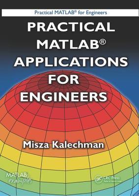 Practical MATLAB Applications for Engineers - Kalechman, Misza