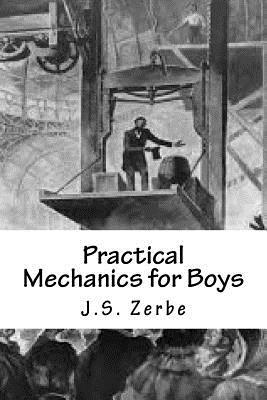 Practical Mechanics for Boys - Zerbe, J S