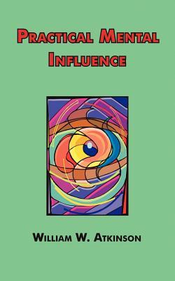 Practical Mental Influence - Atkinson, William W