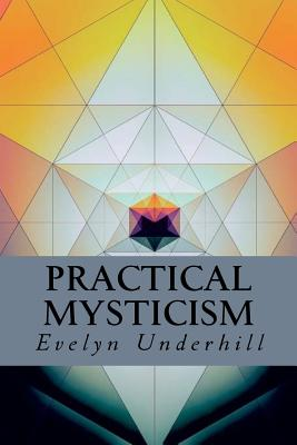 Practical Mysticism - Underhill, Evelyn, and Montoto, Natalie (Editor)