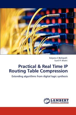 Practical & Real Time IP Routing Table Compression - Bollapalli, Kalyana C, and Khatri, Sunil P