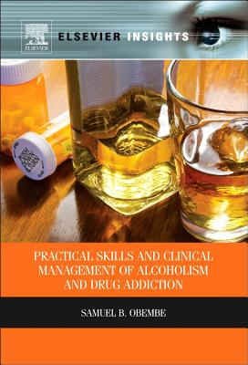 Practical Skills and Clinical Management of Alcoholism and Drug Addiction - Obembe, Samuel