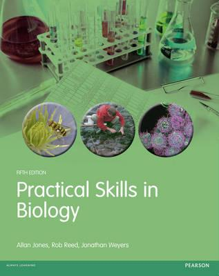 Practical Skills in Biology - Weyers, Jonathan, and Reed, Rob, and Jones, Allan