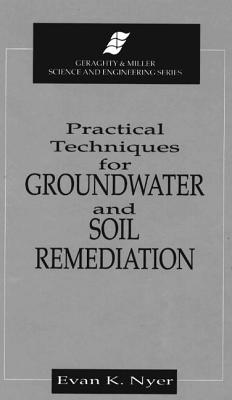 Practical Techniques for Groundwater & Soil Remediation - Nyer, Evan (Editor), and Nyer, Nyer K