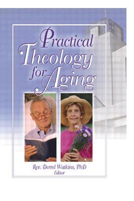 Practical Theology for Aging - Watkins, Derrel R (Editor)