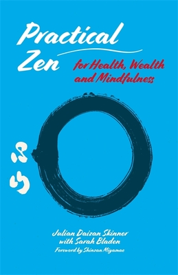 Practical Zen for Health, Wealth and Mindfulness - Skinner, Julian Daizan, and Miyamae, Shinzan (Foreword by), and Bladen, Sarah