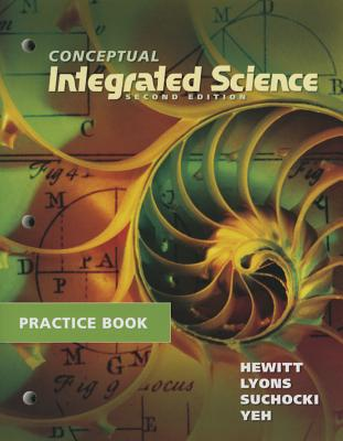 Practice Book for Conceptual Integrated Science - Hewitt, Paul G., and Lyons, Suzanne A., and Suchocki, John A.