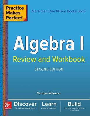 Practice Makes Perfect Algebra I Review and Workbook, Second Edition - Wheater, Carolyn