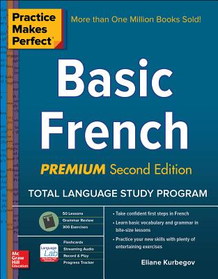 Practice Makes Perfect: Basic French, Premium Second Edition - Kurbegov, Eliane