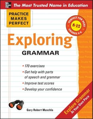 Practice Makes Perfect Exploring Grammar - Muschla, Gary Robert