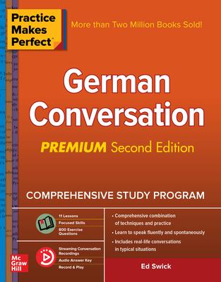 Practice Makes Perfect: German Conversation, Premium Second Edition - Swick, Ed