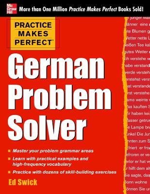 Practice Makes Perfect German Problem Solver - Swick, Ed